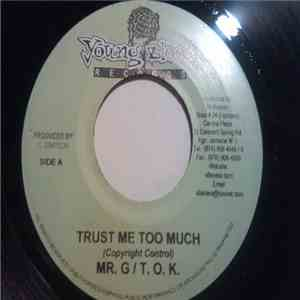 Mr. G , T.O.K. - Trust Me Too Much