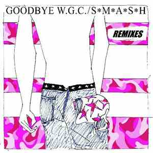 SMASH - Goodbye W.G.C. Remixes