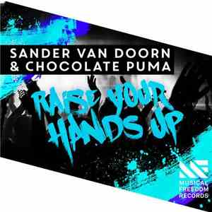 Sander van Doorn & Chocolate Puma - Raise Your Hands Up