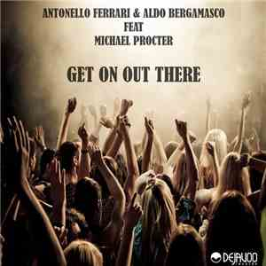 Antonello Ferrari & Aldo Bergamasco Feat. Michael Procter - Get On Out Ther ...