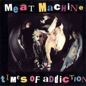 Meat Machine - Times Of Addiction