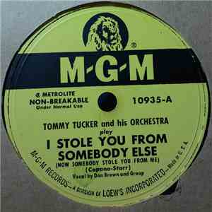 Tommy Tucker And His Orchestra - I Stole You From Somebody Else (Now Somebody Stole You From Me) / She Made A Monkey Out Of Me