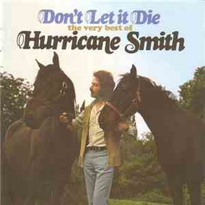 Hurricane Smith - Don't Let It Die: The Very Best Of Hurricane Smith