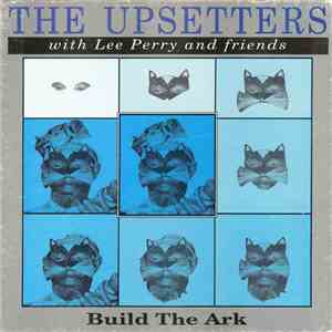 The Upsetters With Lee Perry And Friends - Build The Ark